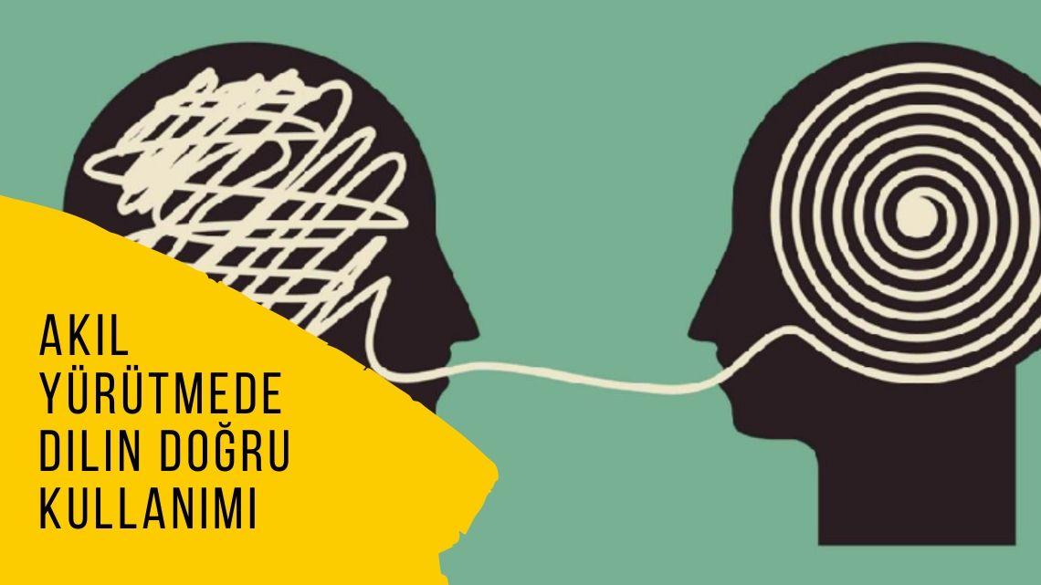 Akıl yürütmede dilin doğru kullanımı nedir?