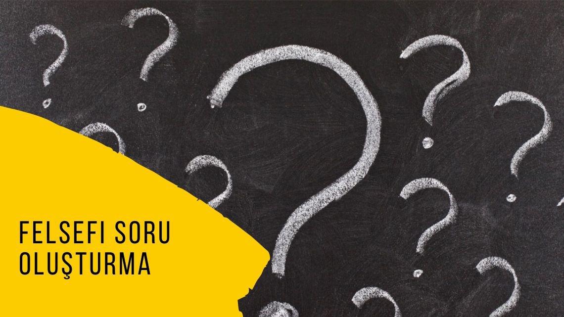 Felsefi soru oluşturma yöntemi nedir?