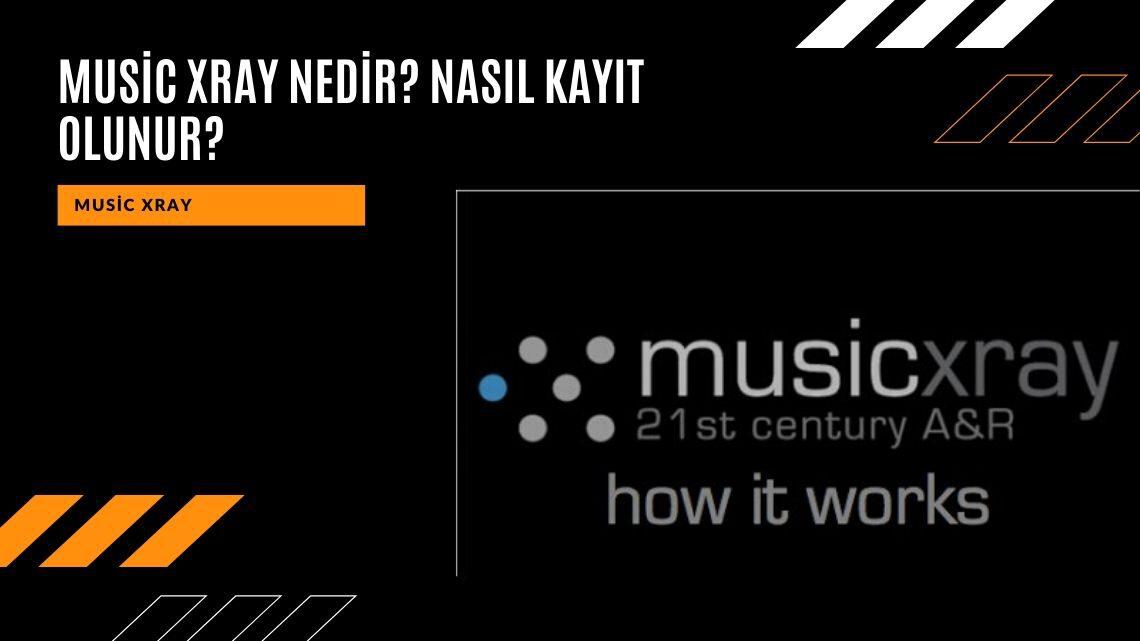 Music Xray Nedir? Nasıl Kayıt Olunur?