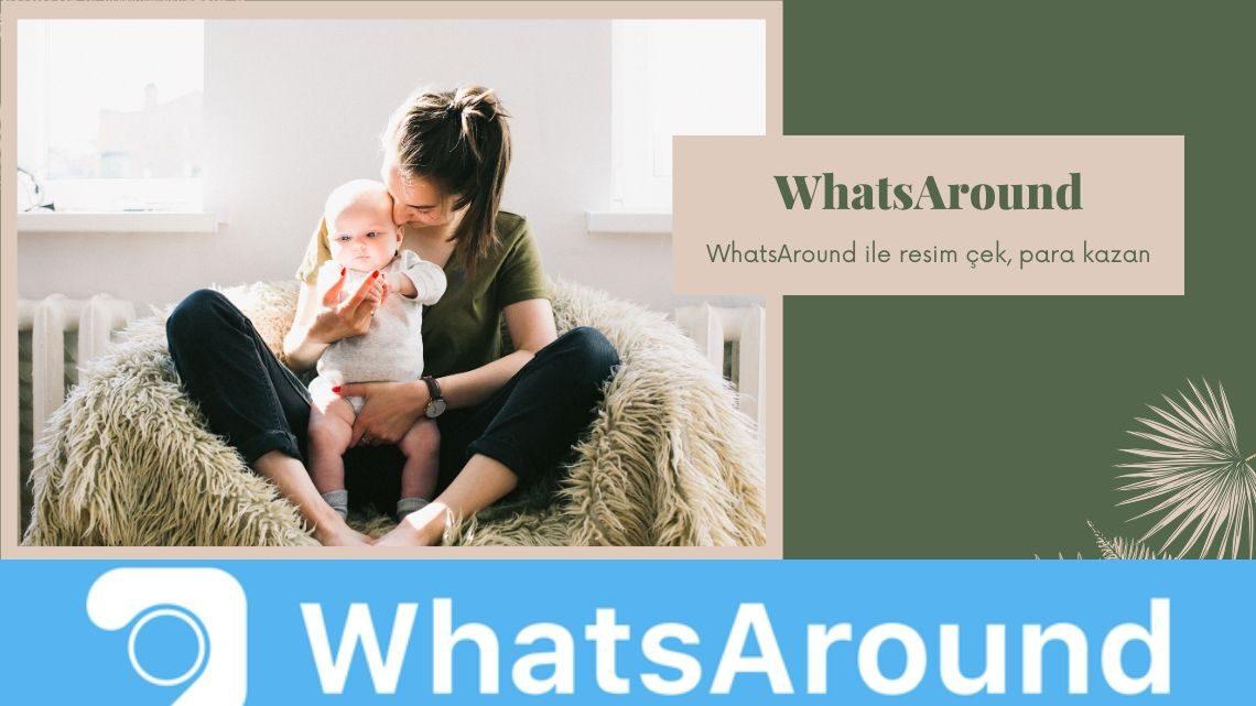 WhatsAround Nedir? Nasıl para kazanılır? (Güncel bilgiler)