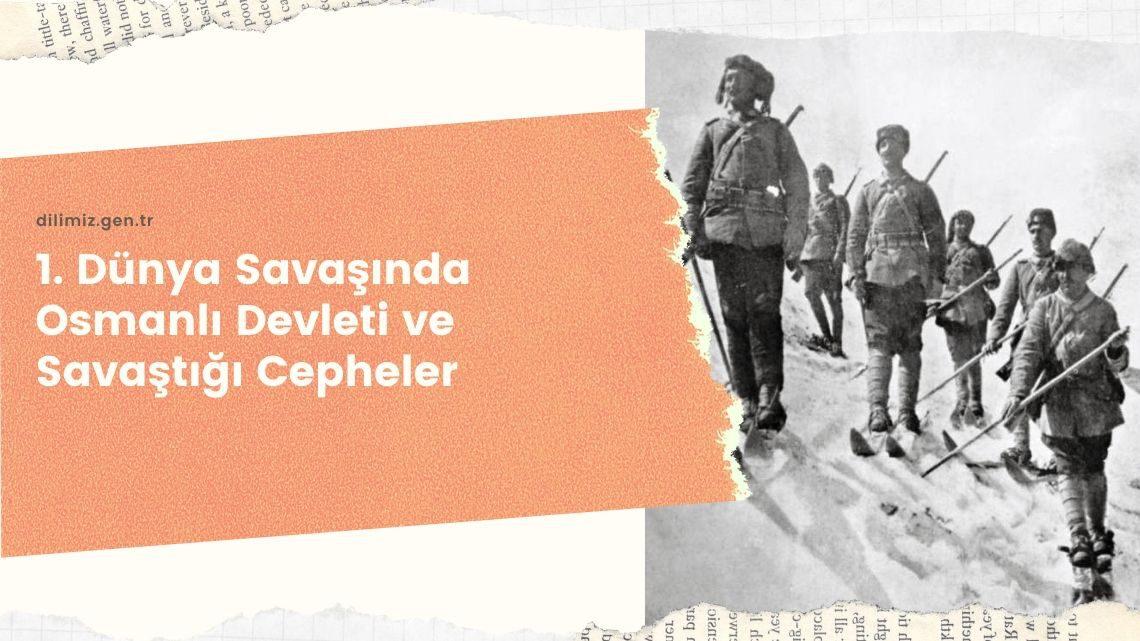 1. Dünya Savaşında Osmanlı Devleti ve Savaştığı Cepheler