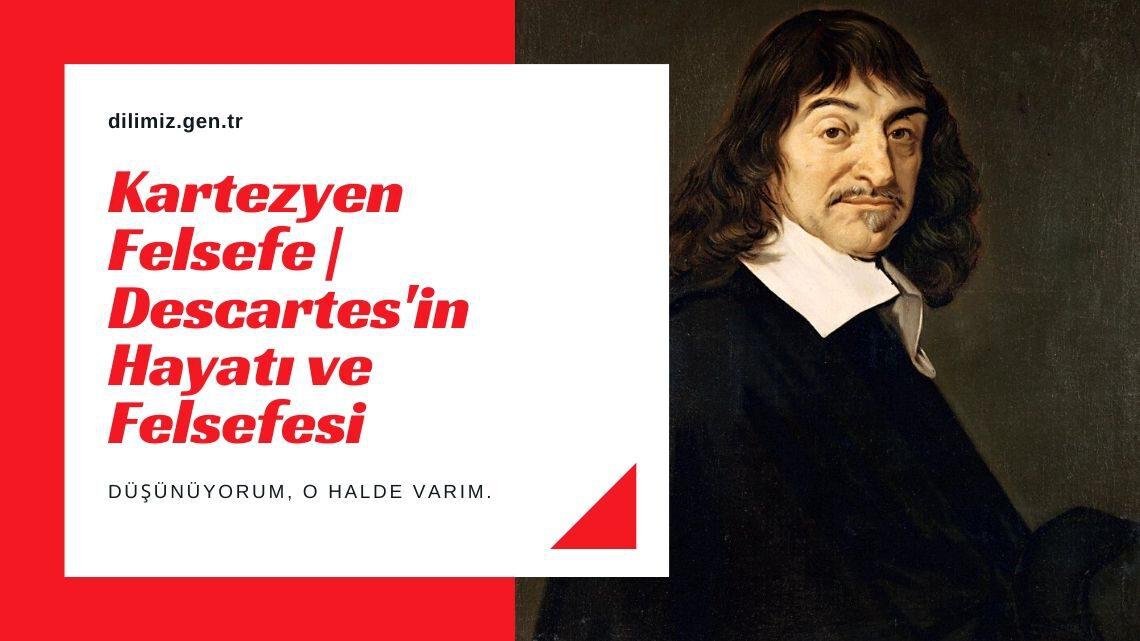 Kartezyen Felsefe| Descartes'in Hayatı ve Felsefesi