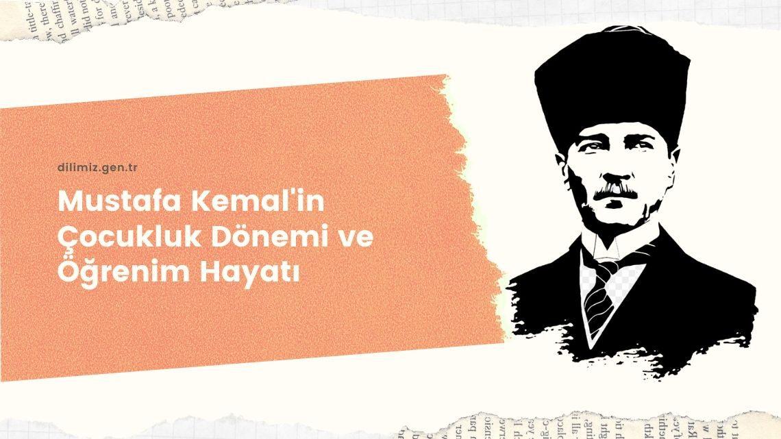 Mustafa Kemal'in Çocukluk Dönemi ve Öğrenim Hayatı