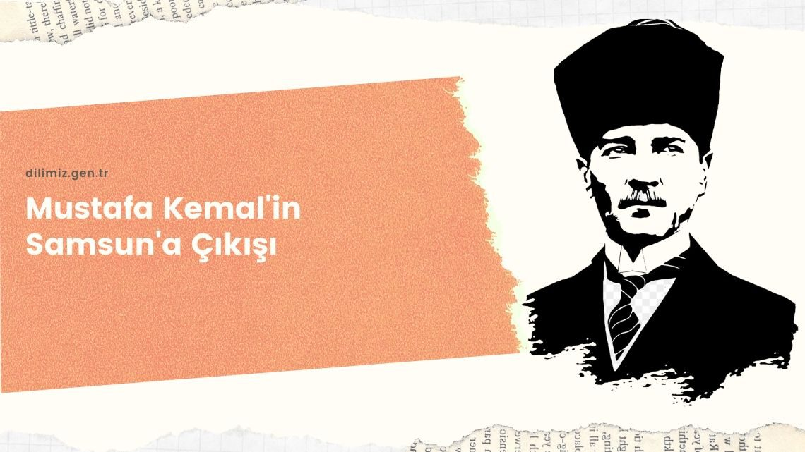 Mustafa Kemal'in Samsun'a Çıkışı | Milli mücadele Yolundaki İlk Adım