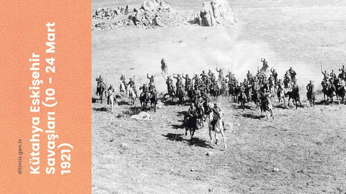 Kütahya Eskişehir Savaşları (10 - 24 Mart 1921)