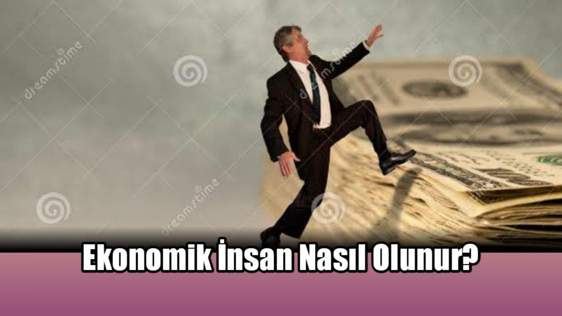 Ekonomik İnsan Nasıl Olur?