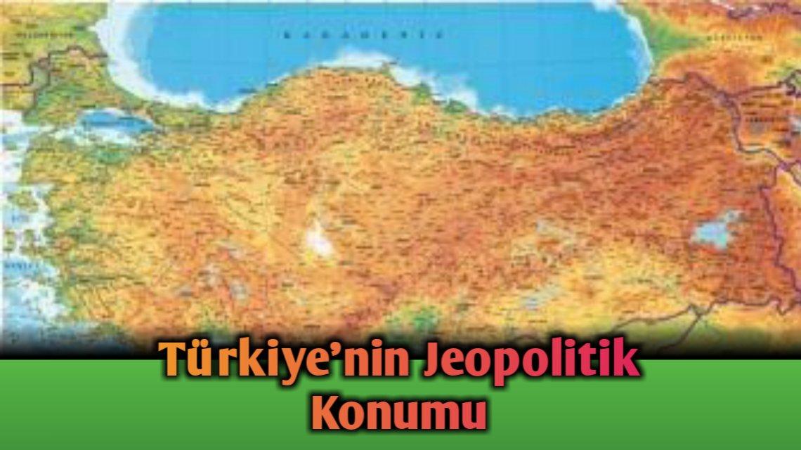 Türkiye'nin Jeopolitik Konumu Hakkında Bilgi