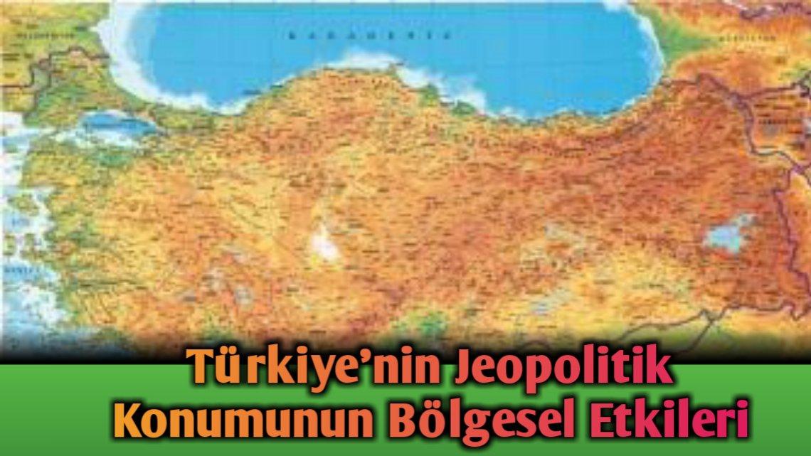 Türkiye'nin Jeopolitik Konumunun Bölgesel Etkileri Nelerdir?